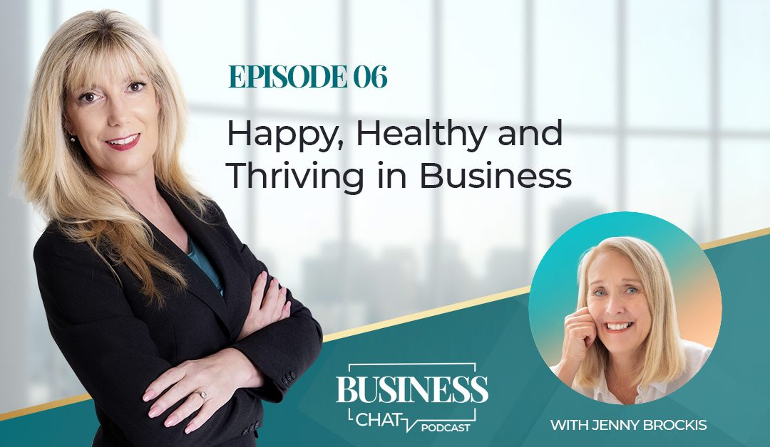 006: Happy, Healthy And Thriving In Business With Jenny Brockis