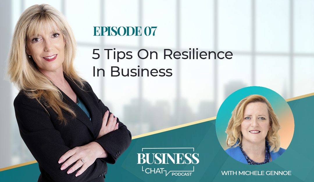 007: 5 Tips On Resilience In Business with Michele Gennoe